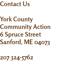Contact Us York County Community Action 6 Spruce Street Sanford, ME 04073 207 324-5762
